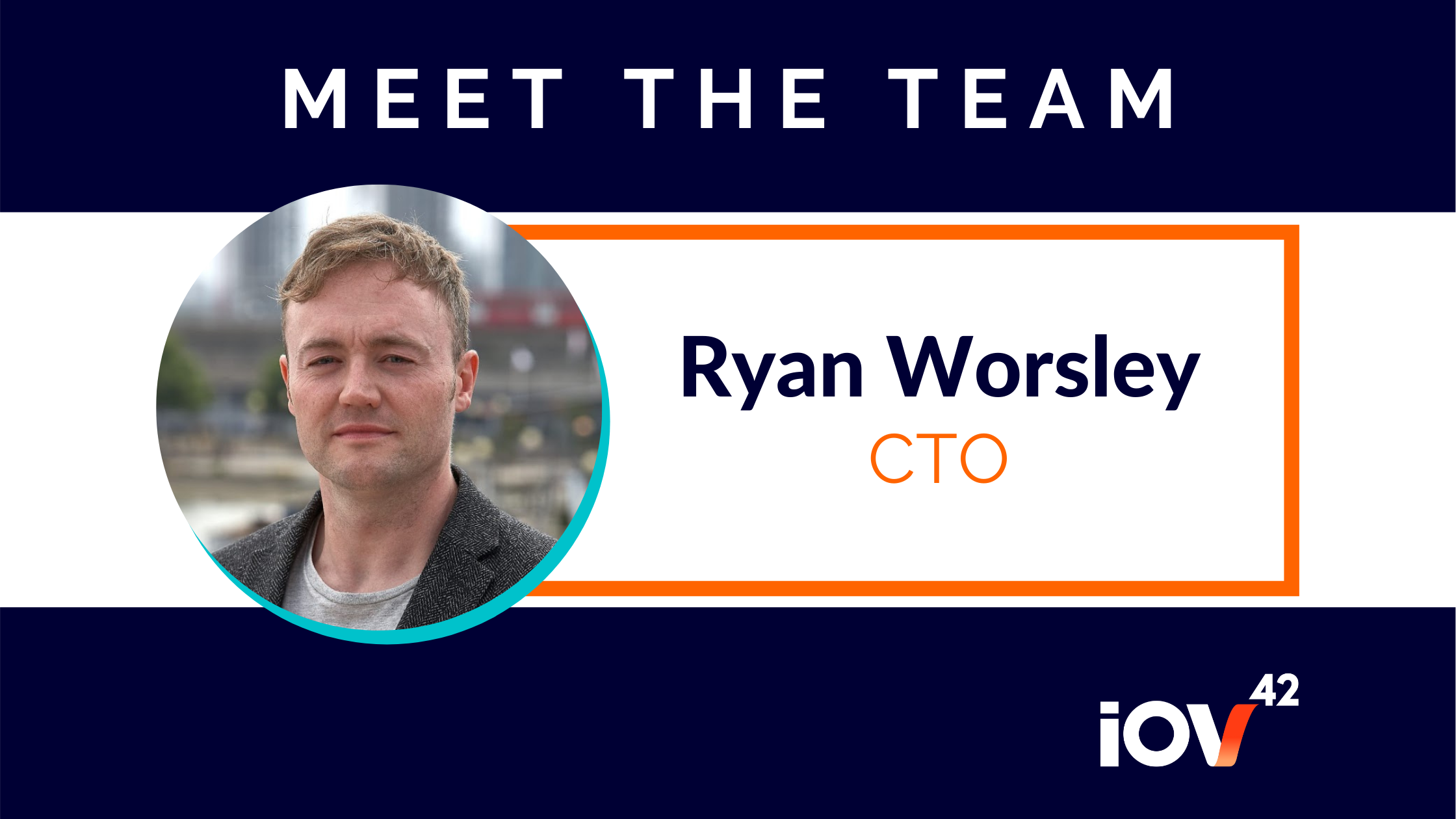 iov42 CTO Ryan Worsley is a self-proclaimed geek with a knack for problem solving